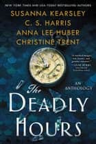 The Deadly Hours ebook by Susanna Kearsley, C.S. Harris, Anna Lee Huber,...