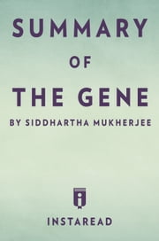 The Gene - by Siddhartha Mukherjee | Summary & Analysis ebook by Instaread
