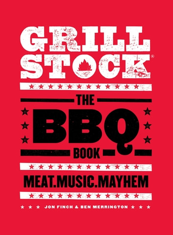 Grillstock - The BBQ Book ebook by Jon Finch,Ben Merrington
