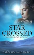 Star Crossed ebook by Carol Holland March
