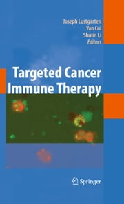Targeted Cancer Immune Therapy ebook by Joseph Lustgarten,Yan Cui,Shulin Li