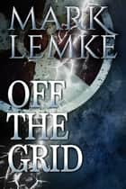 Off The Grid ebook by Mark Lemke