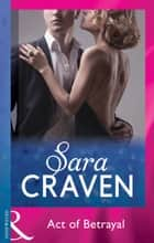 Act Of Betrayal (Mills & Boon Modern) ebook by Sara Craven