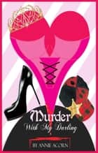 Murder With My Darling ebook by Annie Acorn