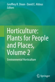 Horticulture: Plants for People and Places, Volume 2 - Environmental Horticulture ebook by David E. Aldous,Geoffrey R. Dixon