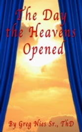 The Day The Heavens Opened ebook by Bishop Greg Nies Sr., Th.D.