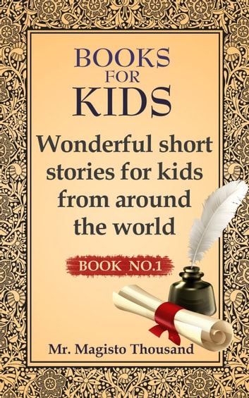 Wonderful Short Stories for Kids from Around the World - Books for kids ebook by Mr. Magisto Thousand