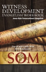 Witness Development Evangelism Workbook (Jesus-Style Conversational Evangelism) ebook by David Witt,Cindy Witt,Ron Kaufmann