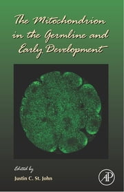 The Mitochondrion in the Germline and Early Development ebook by Justin St. John,Gerald P. Schatten