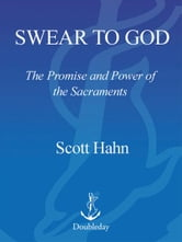 Swear to God - The Promise and Power of the Sacraments ebook by Scott Hahn