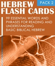 Hebrew Flash Cards: 99 Essential Words And Phrases For Reading And Understanding Basic Biblical Hebrew (PACK 2) ebook by Kobo.Web.Store.Products.Fields.ContributorFieldViewModel