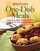 Betty Crocker One-Dish Meals - Casseroles, Skillet Meals, Stir-Fries and More for Easy, Everyday Dinners ebook by