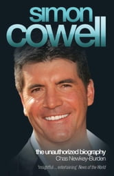 Simon Cowell: The Unauthorized Biography ebook by Chas Newkey-Burden