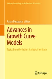 Advances in Growth Curve Models - Topics from the Indian Statistical Institute ebook by Ratan Dasgupta