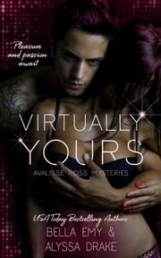 Virtually Yours - Avalisse Ross Mysteries, #1 eBook by Alyssa Drake, Bella Emy