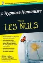 L'Hypnose humaniste Pour les Nuls ebook by Patricia D'ANGELI,Olivier LOCKERT