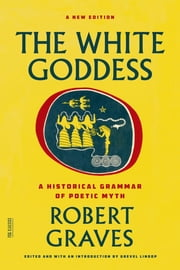 The White Goddess - A Historical Grammar of Poetic Myth ebook by Robert Graves,Grevel Lindop