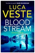 Bloodstream - A gripping, unpredictable and shocking thriller ebook by Luca Veste