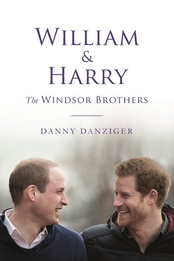 William & Harry - The Windsor Brothers ebook by Danny Danziger