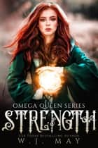 Strength - Omega Queen Series, #5 ebook by W.J. May
