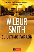 El último faraón ebook by Wilbur Smith