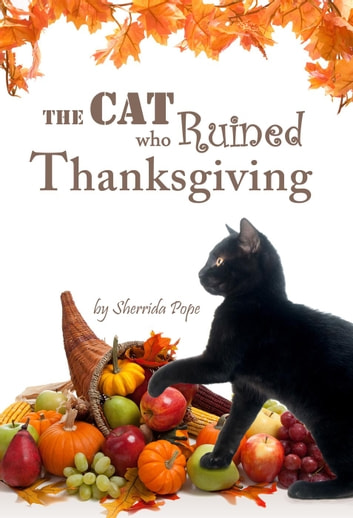 The Cat who Ruined Thanksgiving: A Chapter Book for Early Readers - Arthur and Genevieve ebook by Sherrida Pope