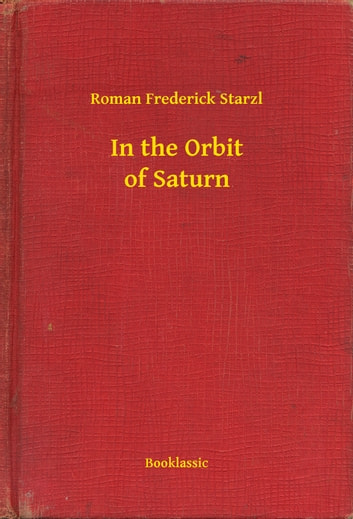 In the Orbit of Saturn ebook by Roman Frederick Starzl