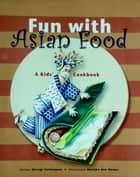 Fun with Asian Food ebook by Devagi Sanmugam,Marijke Den Ouden