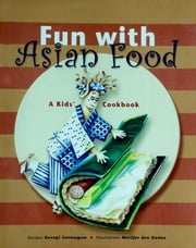Fun with Asian Food - A Kid's Cookbook ebook by Devagi Sanmugam,Marijke Den Ouden