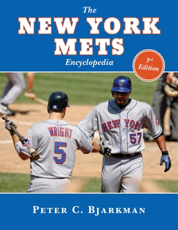 The New York Mets Encyclopedia - 3rd Edition ebook by Peter C. Bjarkman