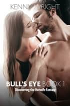 Bull's Eye 1: Discovering the Hotwife Fantasy ebook by Kenny Wright