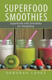Superfood Smoothies: Superfoods with Smoothies for Weightloss ebook by Deborah Lopez,Tammy Walker
