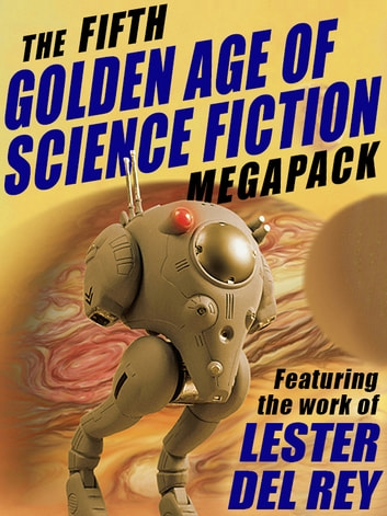 The Fifth Golden Age of Science Fiction MEGAPACK ®: Lester del Rey ebook by Lester del Rey