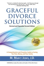 Graceful Divorce Solutions - A Comprehensive and Proactive Guide to Saving You Time, Money, and Your Sanity ebook by M. Marcy Jones, J.D.