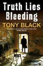 Truth Lies Bleeding ebook by Tony Black
