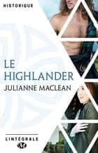 Le Highlander - L'Intégrale ebook by Julianne Maclean