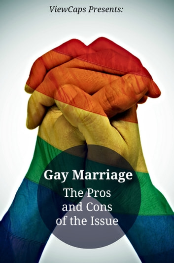 Gay Marriage: The Pros and Cons of the Issue ebook by ViewCaps