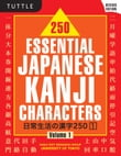250 Essential Japanese Kanji Characters Volume 1 Revised