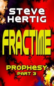 Fractime Prophesy (Part 3) ebook by Steve Hertig