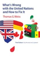 What's Wrong with the United Nations and How to Fix It ebook by Thomas G. Weiss
