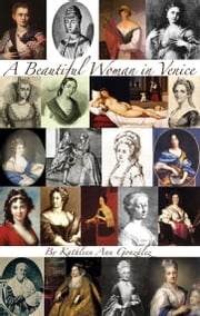 A Beautiful Woman in Venice ebook by Kathleen Ann Gonzalez