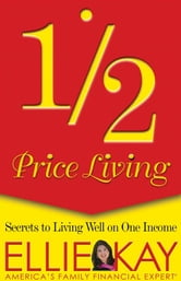 1/2 Price Living - Secrets to Living Well on One Income ebook by Ellie Kay