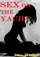 Sex On The Yacht ebook by Alex Walker