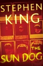 The Sun Dog ebook by Stephen King