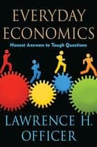 Everyday Economics - Honest Answers to Tough Questions ebook by Lawrence H. Officer