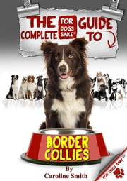 The Complete Guide to Border Collies ebook by Caroline Smith