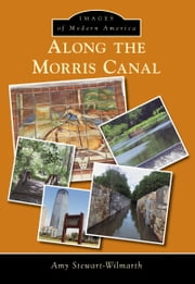 Along the Morris Canal ebook by Amy Stewart-Wilmarth