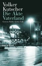 Die Akte Vaterland - Gereon Raths vierter Fall ebook by Volker Kutscher