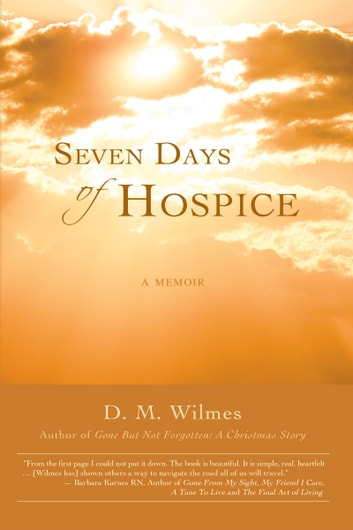 Seven Days of Hospice: A Memoir ebook by D.M. Wilmes