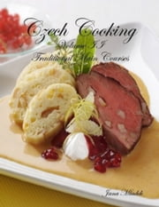 Czech Cooking Traditional Main Courses ebook by Jana Mladek